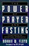 The Power of Prayer and Fasting: 10 Secrets of Spiritual Strength