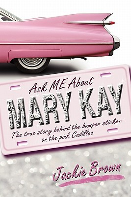 Ask Me about Mary Kay by Jackie Brown