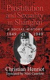 Prostitution And Sexuality In Shanghai: A Social History 1849 1949