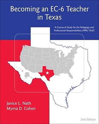 Becoming an EC-6 Teacher in Texas: A Course of Study for the Pedagogy and Professional Responsibilities (PPR) TExES