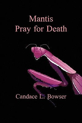 Mantis Pray for Death by Candace L. Bowser