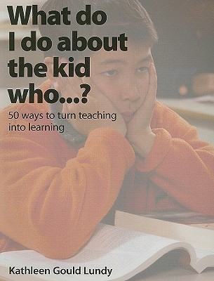 What Do I Do About the Kid Who...?: 50 Ways to Turn Teaching Into Learning