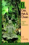 By Oak, Ash, & Thorn: Modern Celtic Shamanism