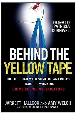 Behind the Yellow Tape: On the Road with Some of America's Hardest Working Crime Scene Investigators