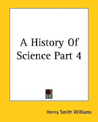 A History of Science Volume 4 by Henry Smith Williams
