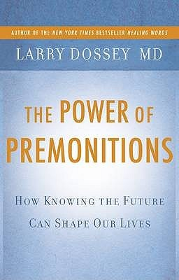 The Power of Premonitions: How Knowing the Future Can Shape Our Lives. Larry Dossey