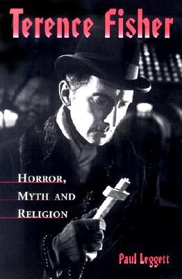 Terence Fisher: Horror, Myth, and Religion