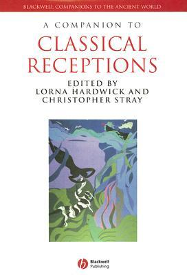 A Companion To Classical Receptions (Blackwell Companions To The Ancient World)