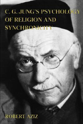 C. G. Jung's Psychology of Religion and Synchronicity by Robert Aziz