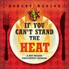 If You Can't Stand the Heat: A New Orleans Firefighter's Cookbook