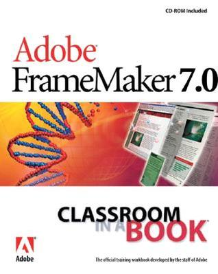 Adobe FrameMaker 7.0 Classroom in a Book [With CD-ROM] by Adobe Creative Team