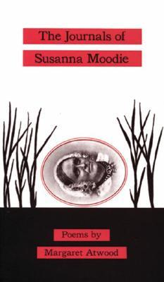 The Journals of Susanna Moodie by Margaret Atwood