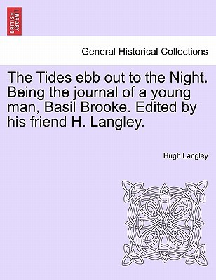 The Tides Ebb Out to the Night. Being the Journal of a Young Man, Basil Brooke. Edited by His Friend H. Langley