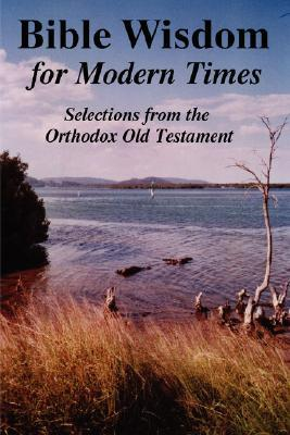 Bible Wisdom for Modern Times by John Howard Reid