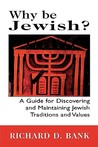 Why Be Jewish?: A Guide for Discovering and Maintaining Jewish Traditions and Values