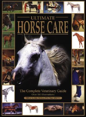 Ultimate Horse Care: The Complete Veterinary Guide