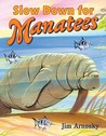 Slow Down for Manatees by Jim Arnosky