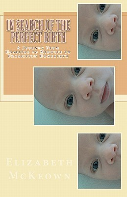 In Search of the Perfect Birth: A Journey from Hospital to Midwife to Unassisted Birth