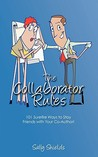 The Collaborator Rules: 101 Surefire Ways to Stay Friends with Your Co-Author!