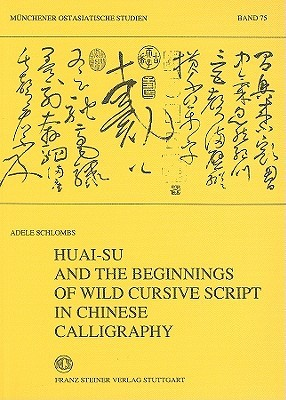 Huai Su And The Beginnings Of Wild Cursive Script In Chinese Calligraphy