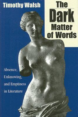The Dark Matter of Words: Abscence, Unknowing, and Emptiness in Literature