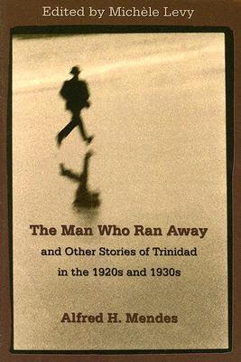 The Man Who Ran Away: And Other Stories of Trinidad in the 1920's and 1930's