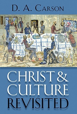 Christ and Culture Revisited by D.A. Carson