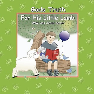 God's Truth for His Little Lamb Why Was Jesus Born