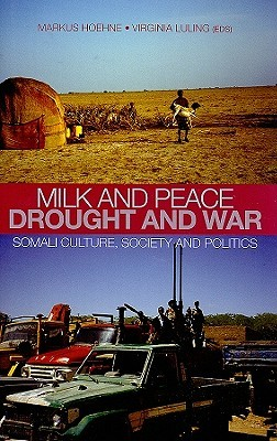 Milk and Peace, Drought and War: Somali Culture, Society, and Politics: Essays in Honour of I.M. Lewis