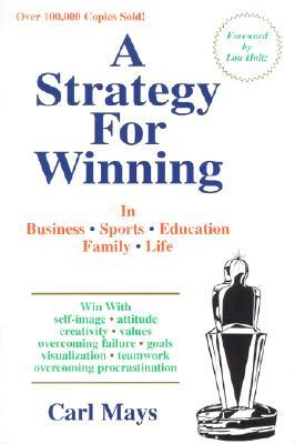 A Strategy for Winning: In Business, in Sports, in Family, in Life