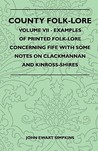 County Folk-Lore - Volume VII - Examples of Printed Folk-Lore Concerning Fife with Some Notes on Clackmannan and Kinross-Shires