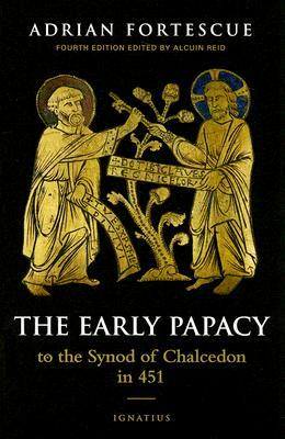 The Early Papacy by Adrian Fortescue
