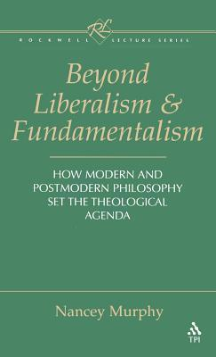 Beyond Liberalism and Fundamentalism: How Modern and Postmodern Philosophy Set the Theological Agenda