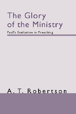 The Glory of the Ministry: Paul's Exultation in Preaching