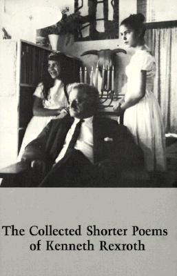 The Collected Shorter Poems of Kenneth Rexroth