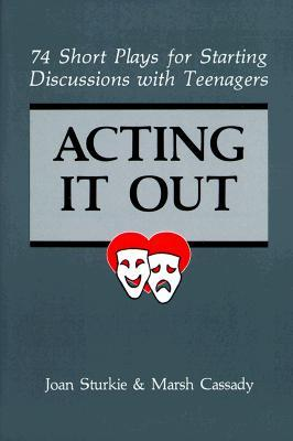 Acting It Out: 74 Short Plays for Starting Discussions with Teenagers