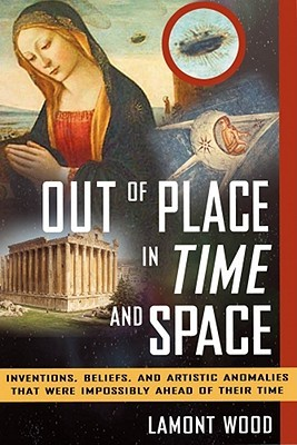 Out of Place in Time and Space by Lamont Wood