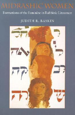 Midrashic Women: Formations Of The Feminine In Rabbinic Literature (Brandeis Series On Jewish Women)