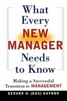 What Every New Manager Needs to Know: Making a Successful Transition to Management
