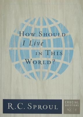 How Should I Live In This World? (Crucial Questions, #5)