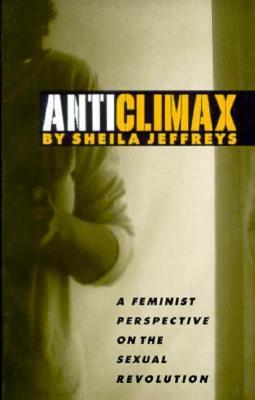 Anticlimax: A Feminist Perspective on the Sexual Revolution