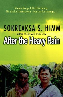 After the Heavy Rain: The Khmer Rouge Killed His Family. He Tracked Them Down--But Not for Revenge . . .