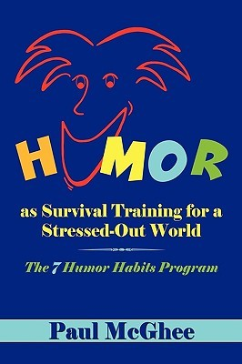 Humor as Survival Training for a Stressed-Out World by Paul E. McGhee