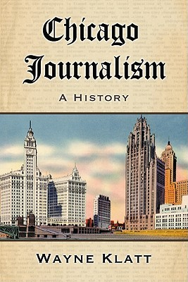 Chicago Journalism: A History