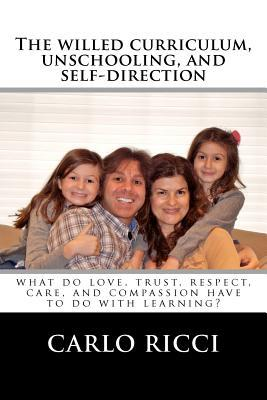 The Willed Curriculum, Unschooling, and Self-Direction: What Do Love, Trust, Respect, Care, and Compassion Have to Do with Learning?
