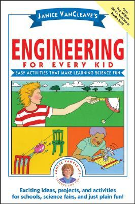 Engineering for Every Kid: Easy Activities That Make Learning Science Fun