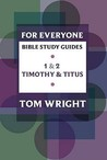 For Everyone Bible Study Guides: 1   2 Timothy And Titus