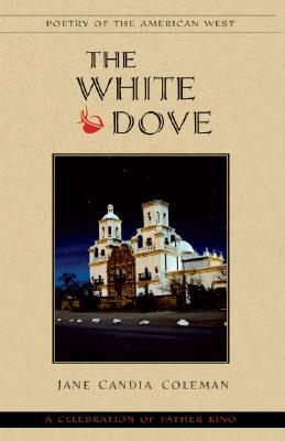 The White Dove: A Celebration of Father Kino (Poetry of the American West)