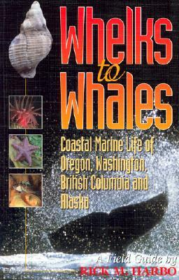 Whelks to Whales by Rick M. Harbo