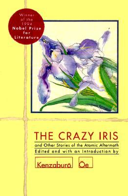 The Crazy Iris and Other Stories of the Atomic Aftermath by Kenzaburō Ōe